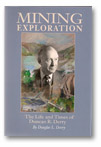 MINING EXPLORATION: The Life and Times of Duncan R. Derry